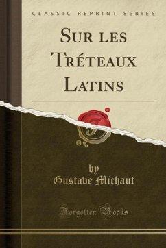 9780243994472 - Michaut, Gustave: Sur les Tréteaux Latins (Classic Reprint) - Book