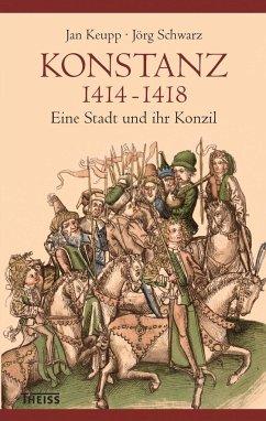 Konstanz 1414-1418 - Keupp, Jan; Schwarz, Jörg