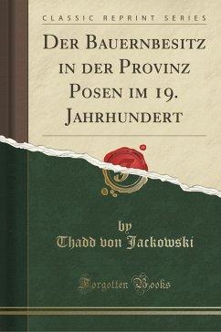 9780243996148 - Jackowski, Thadd von: Der Bauernbesitz in der Provinz Posen im 19. Jahrhundert (Classic Reprint) - Book