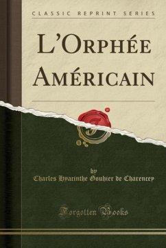 9780243989812 - Charencey, Charles Hyacinthe Gouhier de: L´Orphée Américain (Classic Reprint) - Liv