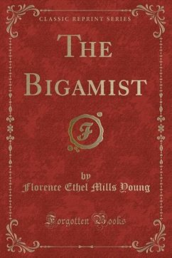 9780243997060 - Young, Florence Ethel Mills: The Bigamist (Classic Reprint) - Book