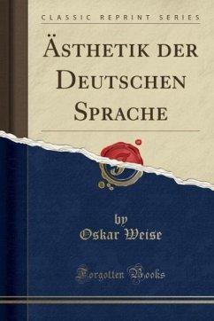 9780243998531 - Weise, Oskar: Ästhetik der Deutschen Sprache (Classic Reprint) - Book