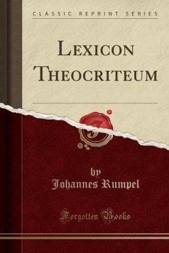 9780243987467 - Rumpel, Johannes: Lexicon Theocriteum (Classic Reprint) - Liv