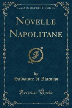 9780243990986 - Giacomo, Salvatore di: Novelle Napolitane (Classic Reprint) - Book