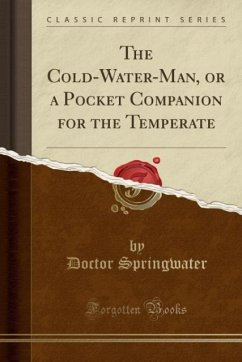 9780243990559 - Springwater, Doctor: The Cold-Water-Man, or a Pocket Companion for the Temperate (Classic Reprint) - Book