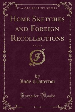 9780243988006 - Chatterton, Lady: Home Sketches and Foreign Recollections, Vol. 1 of 3 (Classic Reprint) - Liv