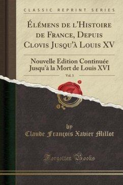 9780243998500 - Millot, Claude François Xavier: Élémens de l´Histoire de France, Depuis Clovis Jusqu´à Louis XV, Vol. 3 - Book
