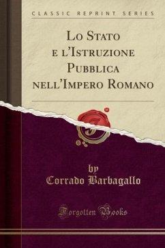 9780243998241 - Barbagallo, Corrado: Lo Stato e l´Istruzione Pubblica nell´Impero Romano (Classic Reprint) - Book