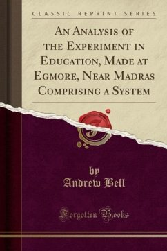 9780243991020 - Bell, Andrew: An Analysis of the Experiment in Education, Made at Egmore, Near Madras Comprising a System (Classic Reprint) - Book