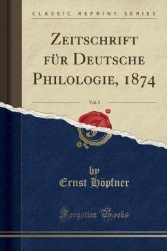 9780243994373 - Höpfner, Ernst: Zeitschrift für Deutsche Philologie, 1874, Vol. 5 (Classic Reprint) - Book