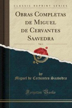 9780243990467 - Saavedra, Miguel de Cervantes: Obras Completas de Miguel de Cervantes Saavedra, Vol. 1 (Classic Reprint) - Book