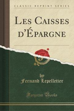 9780243996759 - Lepelletier, Fernand: Les Caisses d´Épargne (Classic Reprint) - Book