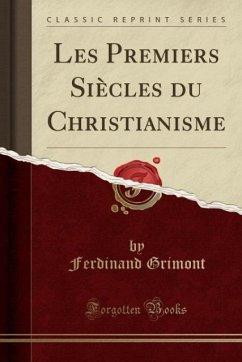 9780243991938 - Grimont, Ferdinand: Les Premiers Siècles du Christianisme (Classic Reprint) - Book