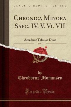 9780243989959 - Mommsen, Theodorus: Chronica Minora Saec. IV. V. Vi. VII, Vol. 1 - Liv