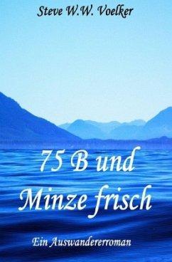 75 B und Minze frisch - Volker, Steve W. W.