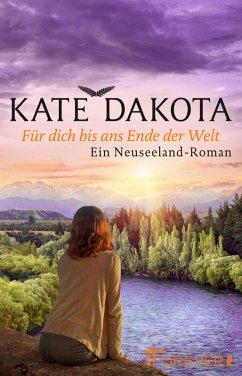Für dich bis ans Ende der Welt (eBook, ePUB) - Dakota, Kate