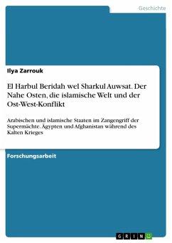 El Harbul Beridah wel Sharkul Auwsat. Der Nahe Osten, die islamische Welt und der Ost-West-Konflikt (eBook, PDF)