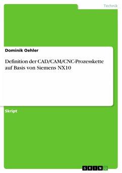 Definition der CAD/CAM/CNC-Prozesskette auf Basis von Siemens NX10 (eBook, PDF)