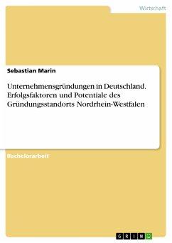 Unternehmensgründungen in Deutschland. Erfolgsfaktoren und Potentiale des Gründungsstandorts Nordrhein-Westfalen (eBook, PDF)