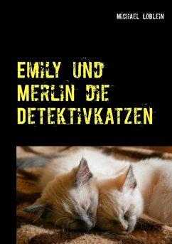 Emily und Merlin die Detektivkatzen - Löblein, Michael