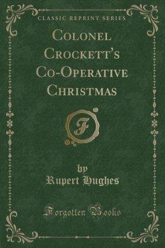9780243998982 - Hughes, Rupert: Colonel Crockett´s Co-Operative Christmas (Classic Reprint) - Book