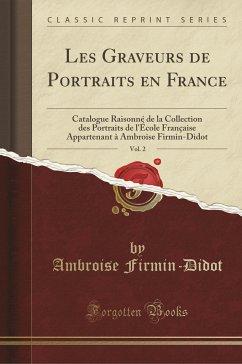 9780243999460 - Firmin-Didot, Ambroise: Les Graveurs de Portraits en France, Vol. 2 - Book