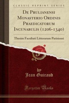 9780243999729 - Guiraud, Jean: De Prulianensi Monasterio Ordinis Praedicatorum Incunabulis (1206-1340) - Book