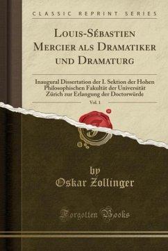 9780243999675 - Zollinger, Oskar: Louis-Sébastien Mercier als Dramatiker und Dramaturg, Vol. 1 - Book