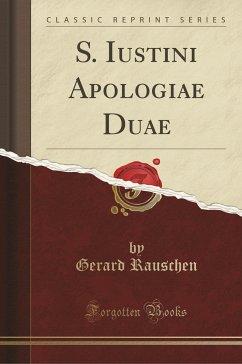 9780243999699 - Rauschen, Gerard: S. Iustini Apologiae Duae (Classic Reprint) - Book