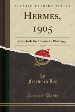 9780243996599 - Leo, Friedrich: Hermes, 1905, Vol. 40 - Book