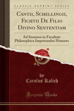 9780259007388 - Kalich, Carolus: Cantii, Schellingii, Fichtii De Filio Divino Sententiam - Book