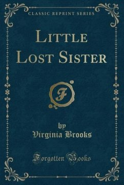 9780243999576 - Brooks, Virginia: Little Lost Sister (Classic Reprint) - Book