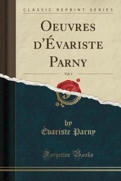 9780259007890 - Parny, Évariste: Oeuvres d´Évariste Parny, Vol. 1 (Classic Reprint) - Book