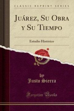9780259007760 - Sierra, Justo: Juárez, Su Obra y Su Tiempo - Book