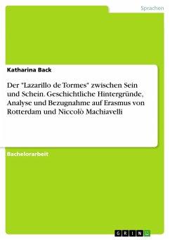 """Der """"Lazarillo de Tormes"""" zwischen Sein und Schein. Geschichtliche Hintergründe, Analyse und Bezugnahme auf Erasmus von Rotterdam und Niccolò Machiavelli (eBook, PDF)"""