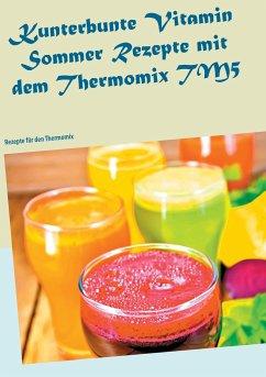 Kunterbunte Vitamin Sommer Rezepte mit dem Thermomix TM5