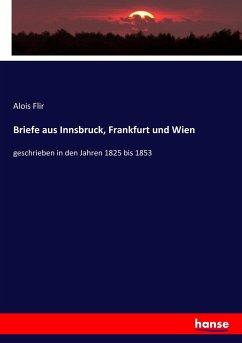 Briefe aus Innsbruck, Frankfurt und Wien