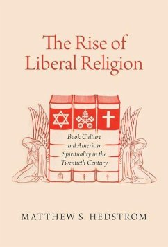 The Rise of Liberal Religion: Book Culture and American Spirituality in the Twentieth Century - Hedstrom, Matthew S.