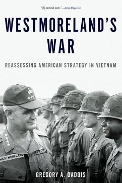 Westmoreland's War: Reassessing American Strategy in Vietnam - Daddis, Gregory A. (Colonel and Professor of History, Colonel and Pr