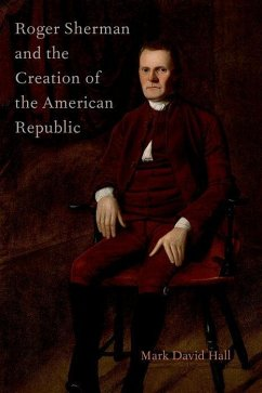 Roger Sherman and the Creation of the American Republic - Hall, Mark David