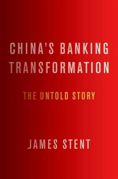 China's Banking Transformation: The Untold Story - Stent, James (Independent Author)