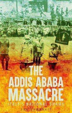 The Addis Ababa Massacre: Italy's National Shame - Campbell, Ian