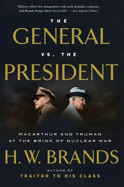The General vs. the President: MacArthur and Truman at the Brink of Nuclear War - Brands, H. W.