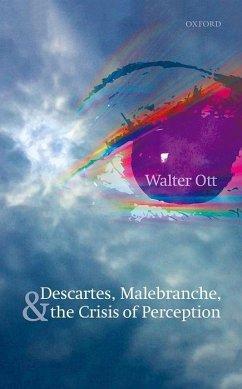 Descartes, Malebranche, and the Crisis of Perception - Ott, Walter R.