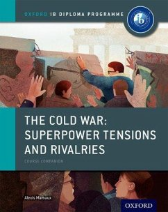 The Cold War - Superpower Tensions and Rivalries: IB History Course Book: Oxford IB Diploma Programme - Mamaux, Alexis
