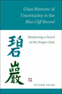 Chan Rhetoric of Uncertainty in the Blue Cliff Record: Sharpening a Sword at the Dragon Gate - Heine, Steven
