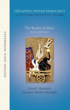Explaining Indian Democracy: A Fifty-Year Perspective,1956-2006: Volume 1: The Realm of Ideas- Inquiry and Theory - Rudolph, Lloyd I. (Professor Emeritus of Political Science, Universi; Rudolph, Susanne Hoeber (William Benton Distinguished Service Profes