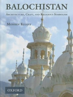 Balochistan: Architecture, Craft, and Religious Symbolism - Keiany, Mohsen
