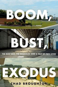 Boom, Bust, Exodus: The Rust Belt, the Maquilas, and a Tale of Two Cities - Broughton, Chad