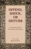 Offend, Shock, or Disturb: Free Speech Under the Indian Constitution